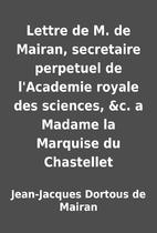 Lettre de M. de Mairan, secretaire perpetuel…