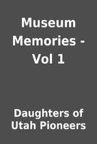 Museum Memories - Vol 1 by Daughters of Utah…