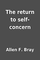 The return to self-concern by Allen F. Bray
