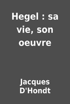 Hegel : sa vie, son oeuvre by Jacques…