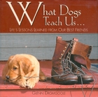 What Dogs Teach Us...: Life's Lessons…