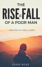 The Rise and Fall Of A Poor Man by John Rose