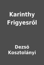 Karinthy Frigyesről by Dezsö…