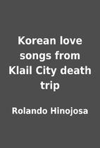 Korean love songs from Klail City death trip…