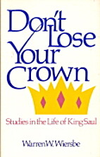 DON'T LOSE YOUR CROWN STUDIES IN THE LIFE OF…