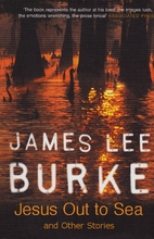 Jesus Out to Sea: Stories by James Lee Burke