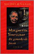 Vous, Marguerite Yourcenar: La passion et…