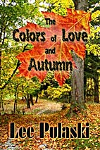 The Colors of Love and Autumn by Lee Pulaski