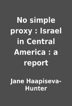 No simple proxy : Israel in Central America…