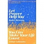 Let Prayer Help You: You Can Make Your Life…