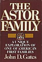 The Astor family by John D. Gates