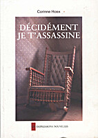 Décidément je t'assassine by Corinne Hoex