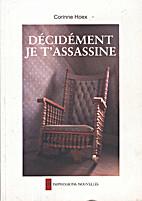 Décidément je t'assassine by Corinne Hoex