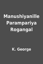 Manushiyanille Parampariya Rogangal by K.…