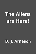 The Aliens are Here! by D. J. Arneson