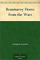 Beaumaroy Home from the Wars by Anthony Hope