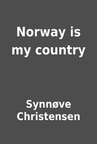 Norway is my country by Synnøve…