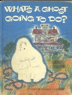 What's a Ghost Going to Do? by Jane…