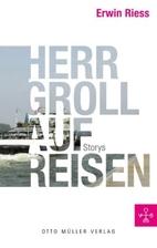 Herr Groll auf Reisen: Storys by Erwin Riess