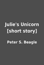 Julie's Unicorn [short story] by Peter S.…