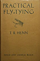 Practical fly-tying by T. R. Henn