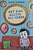 Det kan alltid bli värre by Lotta Sjöberg