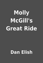 Molly McGill's Great Ride by Dan Elish
