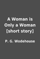 A Woman is Only a Woman [short story] by P.…