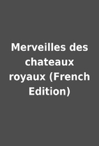 Merveilles des chateaux royaux (French…