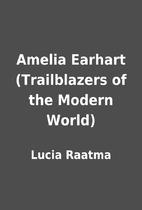 Amelia Earhart (Trailblazers of the Modern…