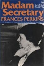 Madam Secretary, Frances Perkins by George…