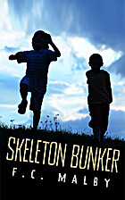 Skeleton Bunker by F C Malby