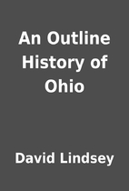 An Outline History of Ohio by David Lindsey