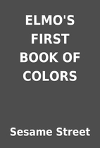 ELMO'S FIRST BOOK OF COLORS by Sesame Street