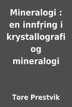 Mineralogi : en innfr̜ing i krystallografi…