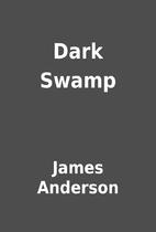 Dark Swamp by James Anderson