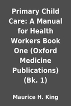 Primary Child Care: A Manual for Health…