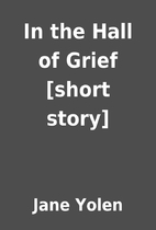 In the Hall of Grief [short story] by Jane…