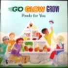 Go, Glow, Grow: Foods for You by U.S. Dept.…