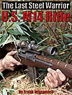The Last Steel Warrior: The U.S. M14 rifle.…