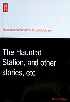 The Haunted Station, and Other Stories, Etc.…