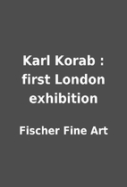 Karl Korab : first London exhibition by…