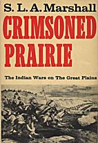 Crimsoned Prairie by S. L. A. Marshall