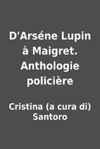 D'Arséne Lupin à Maigret. Anthologie…
