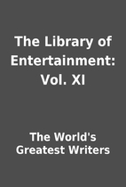 The Library of Entertainment: Vol. XI by The…