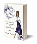 Bitch? Please! How Nice Girls Can Succeed in…