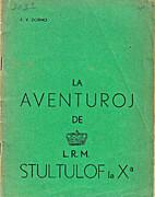 La ||aventuroj de L.R.M. Stultulof la X-a by…