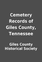 Cemetery Records of Giles County, Tennessee…