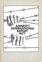 Amnesty International Report 1977 by Amnesty…