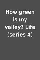 How green is my valley? Life (series 4)